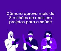 Câmara aprova mais de 8 milhões de reais em projetos para a saúde